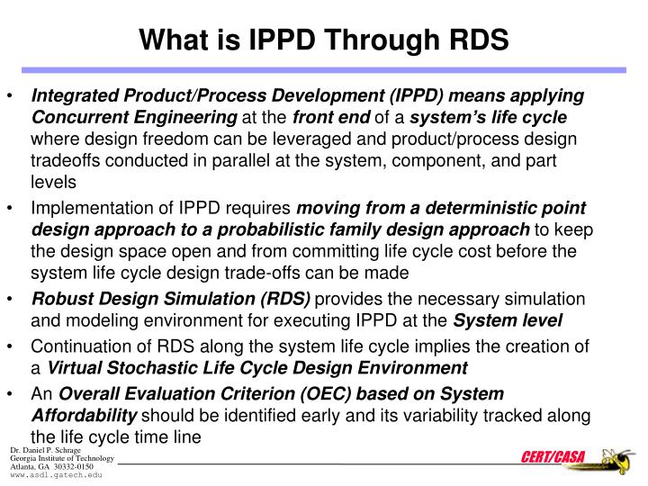 Integrated Product/Process Development (IPPD) means applying Concurrent Engineering