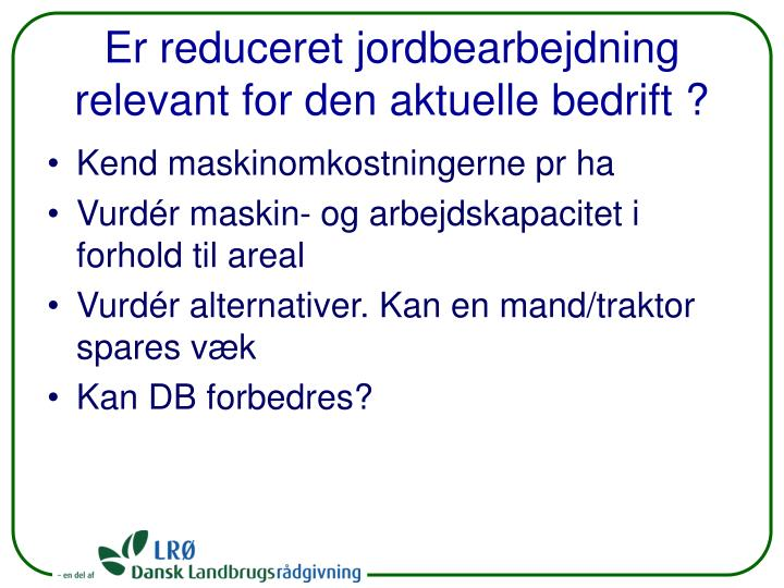 Er reduceret jordbearbejdning relevant for den aktuelle bedrift ?
