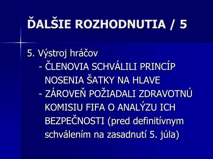ĎALŠIE ROZHODNUTIA / 5