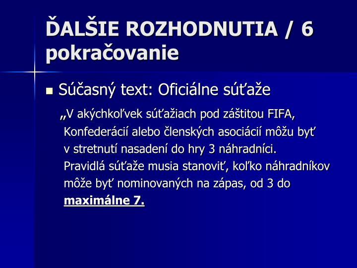 ĎALŠIE ROZHODNUTIA / 6 pokračovanie