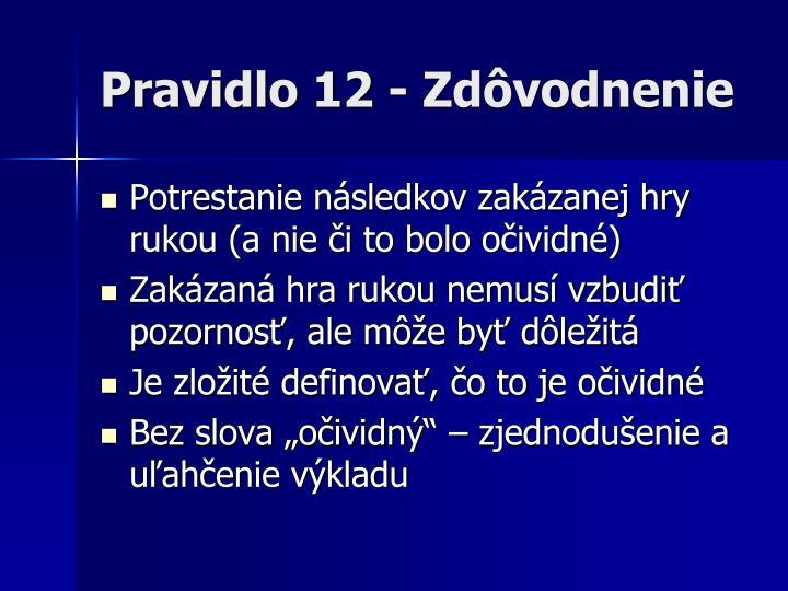 Pravidlo 12 - Zdôvodnenie