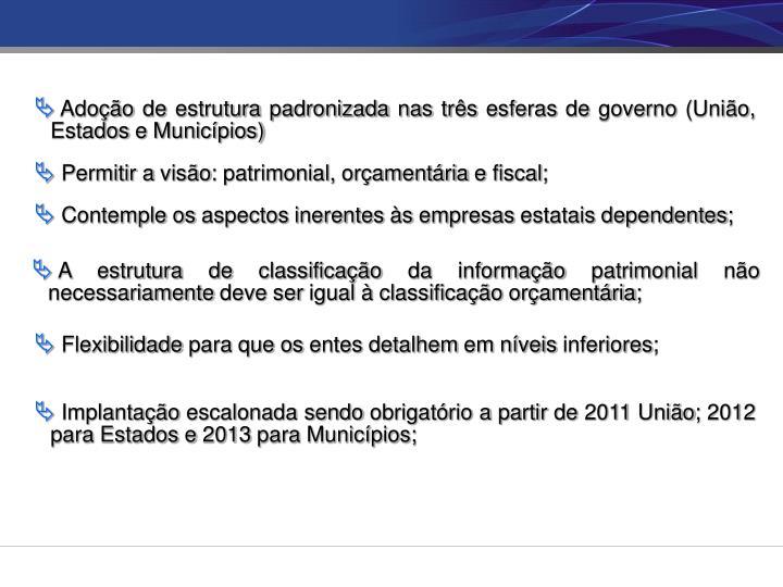 Adoção de estrutura padronizada nas três esferas de governo (União, Estados e Municípios)