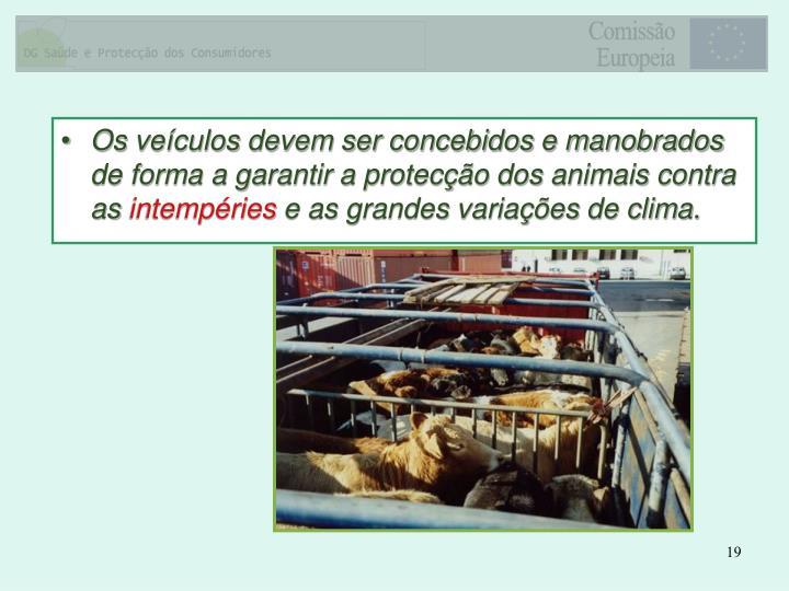 Os veículos devem ser concebidos e manobrados de forma a garantir a protecção dos animais contra as
