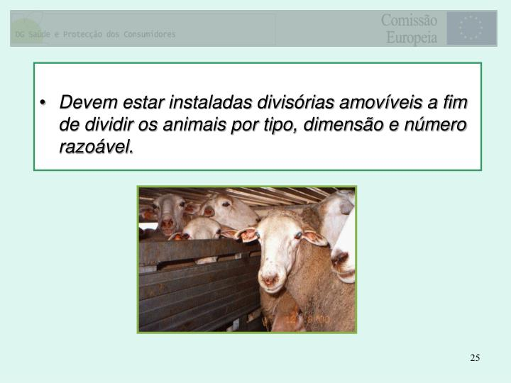 Devem estar instaladas divisórias amovíveis a fim de dividir os animais por tipo, dimensão e número razoável.