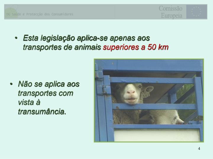 Esta legislação aplica-se apenas aos transportes de animais