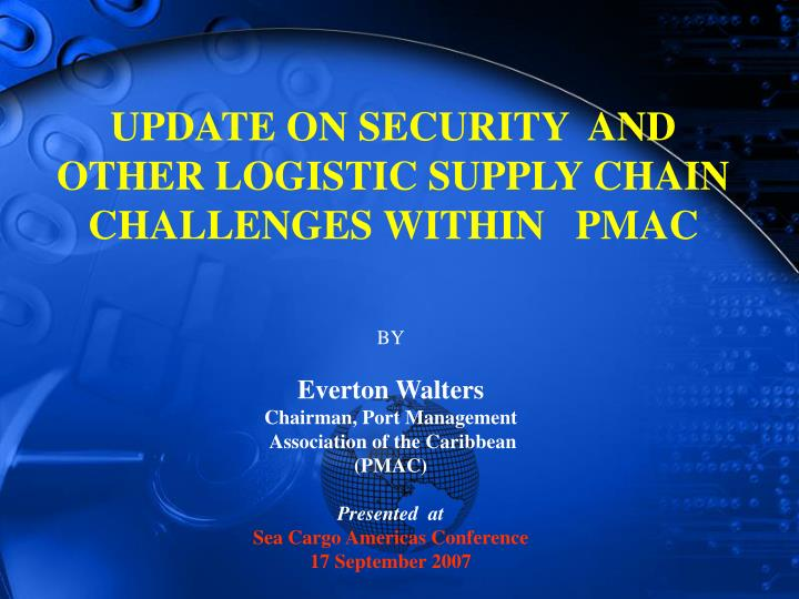 Update on security and other logistic supply chain challenges within pmac