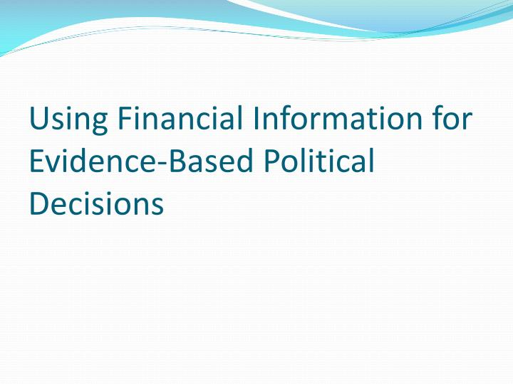 Using Financial Information for Evidence-Based Political Decisions