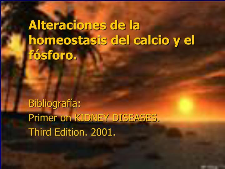 Alteraciones de la homeostasis del calcio y el fósforo.