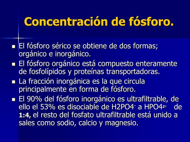 Concentración de fósforo.