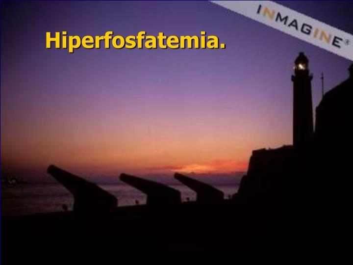 Hiperfosfatemia.