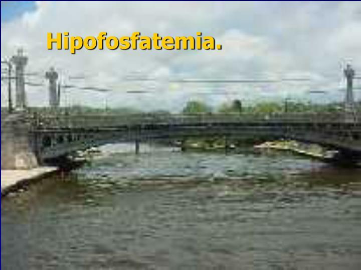 Hipofosfatemia.
