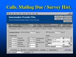 calls mailing due survey hist