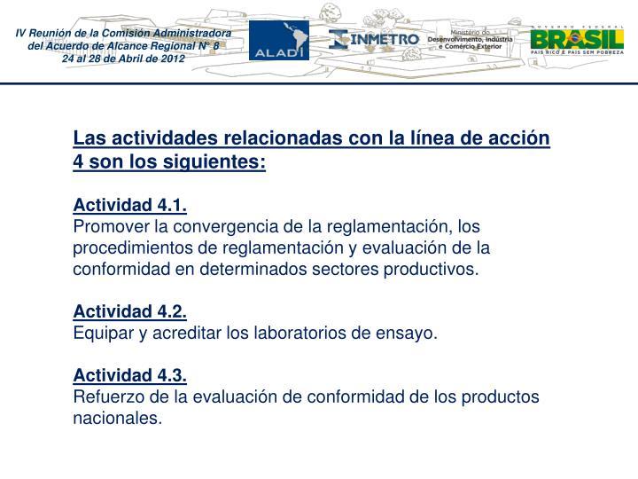 Las actividades relacionadas con la lnea de accin 4 son los siguientes: