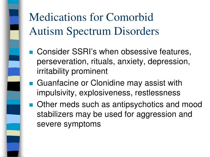 Medications for Comorbid           Autism Spectrum Disorders