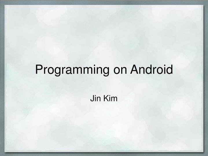 Programming on Android