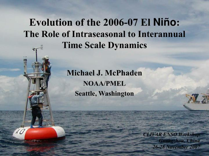 Evolution of the 2006 07 el n i o the role of intraseasonal to interannual time scale dynamics