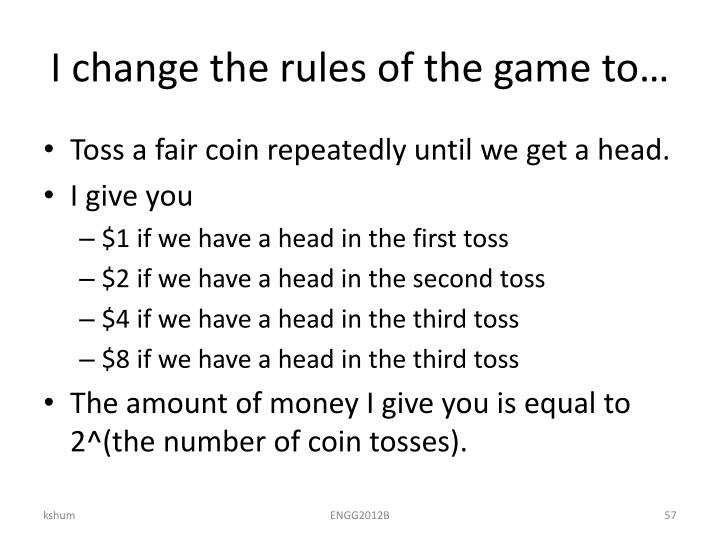 I change the rules of the game to…