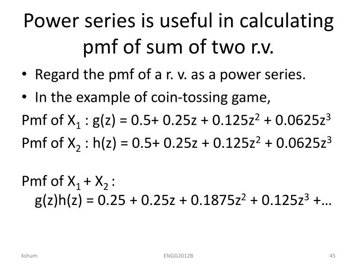 Power series is useful in calculating pmf of sum of two r.v.