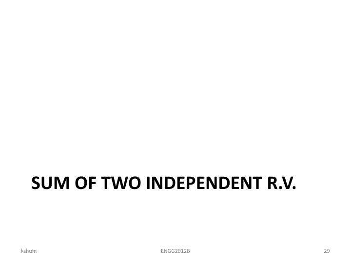 SUM OF TWO INDEPENDENT R.V.