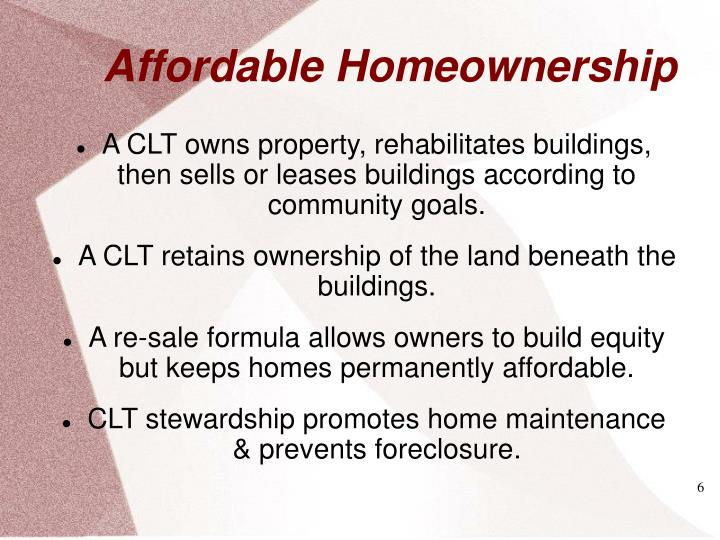 A CLT owns property, rehabilitates buildings, then sells or leases buildings according to community goals.