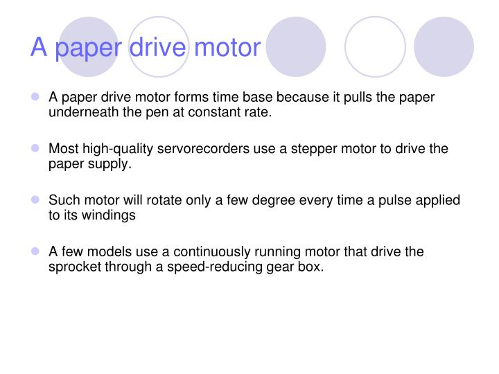 A paper drive motor forms time base because it pulls the paper underneath the pen at constant rate.