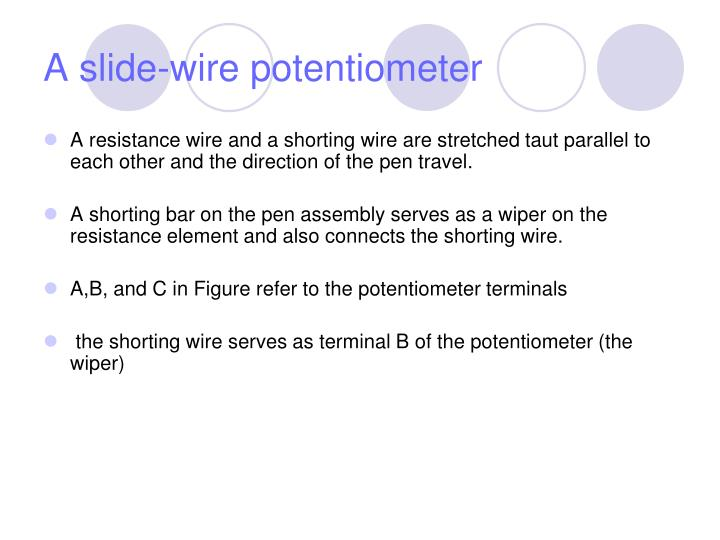 A resistance wire and a shorting wire are stretched taut parallel to each other and the direction of the pen travel.