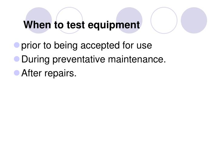 When to test equipment