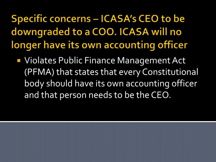 Specific concerns – ICASA's CEO to be downgraded to a COO. ICASA will no longer have its own accounting officer