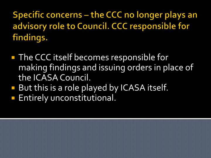 Specific concerns – the CCC no longer plays an advisory role to Council. CCC responsible for findings.