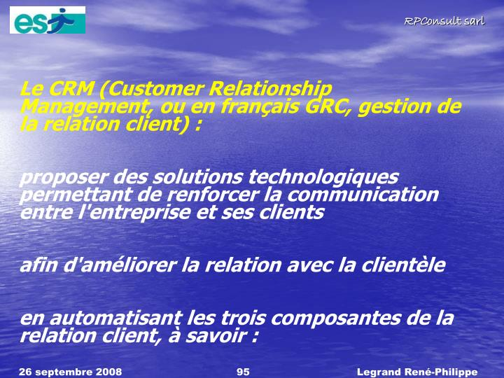 Le CRM (Customer Relationship Management, ou en franais GRC, gestion de la relation client) :