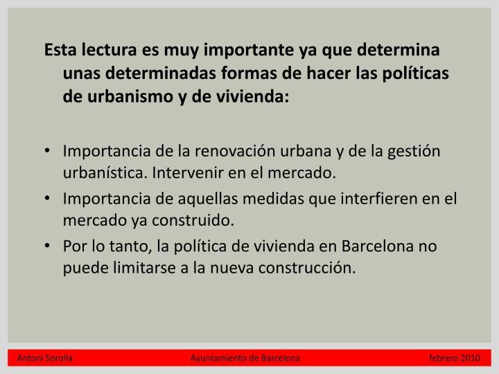 Esta lectura es muy importante ya que determina unas determinadas formas de hacer las políticas de urbanismo y de vivienda: