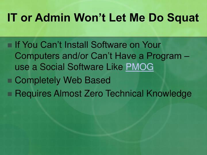 IT or Admin Won't Let Me Do Squat