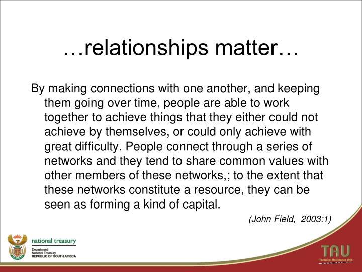 …relationships matter…