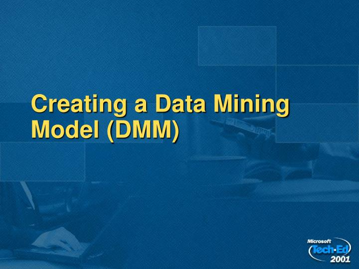 Creating a Data Mining Model (DMM)
