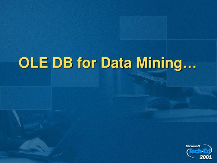 OLE DB for Data Mining…