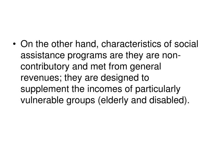 On the other hand, characteristics of social assistance programs are