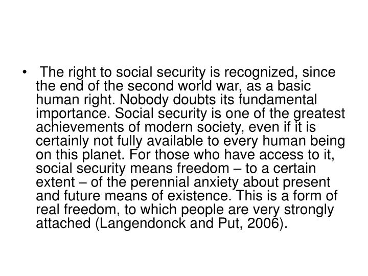 The right to social security is recognized, since the end of the second world war, as a basic human...