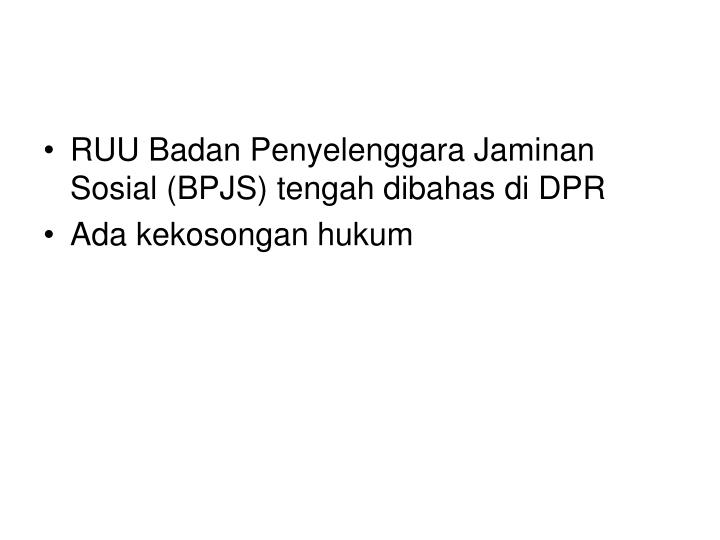 RUU Badan Penyelenggara Jaminan Sosial (BPJS) tengah dibahas di DPR