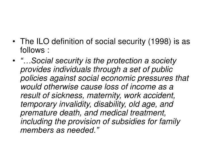 The ILO definition of social security (1998) is as follows :