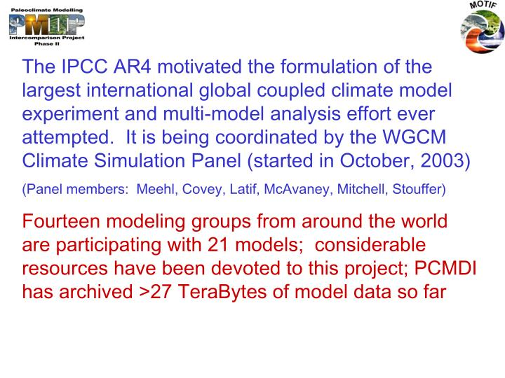The IPCC AR4 motivated the formulation of the largest international global coupled climate model exp...