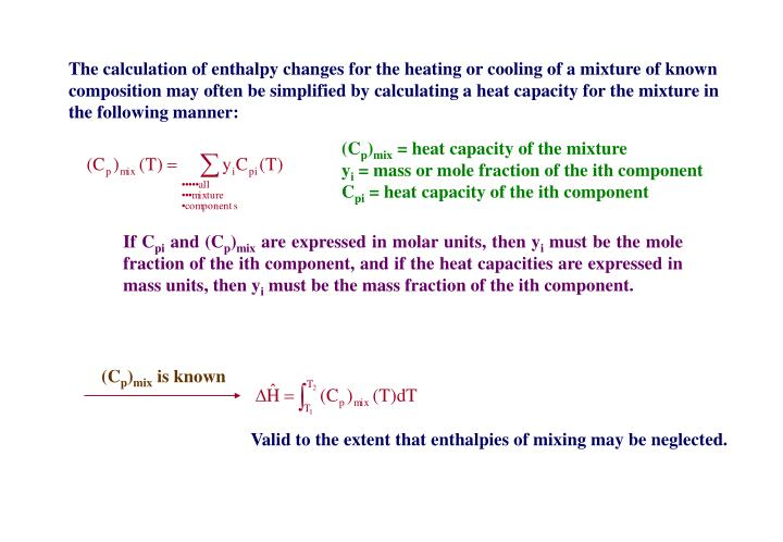 The calculation of enthalpy changes for the heating or cooling of a mixture of known composition may often be simplified by calculating a heat capacity for the mixture in the following manner: