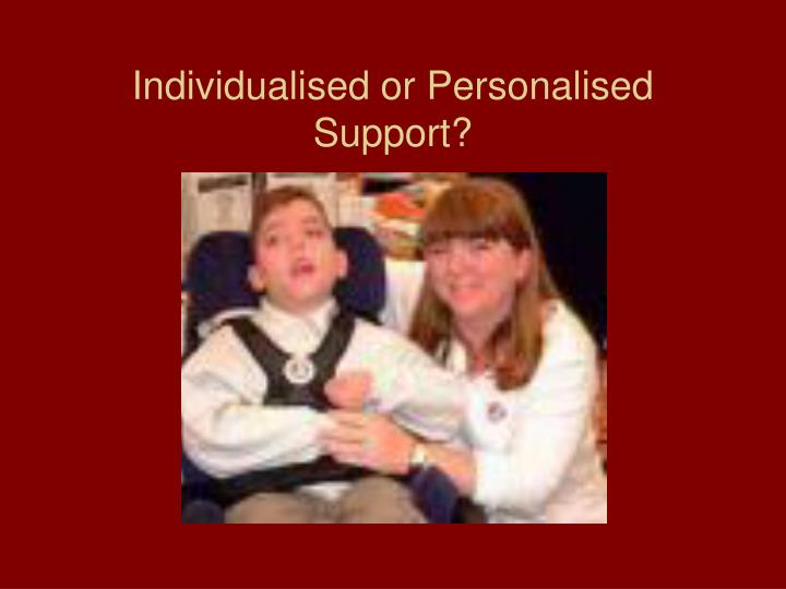 Individualised or Personalised Support?