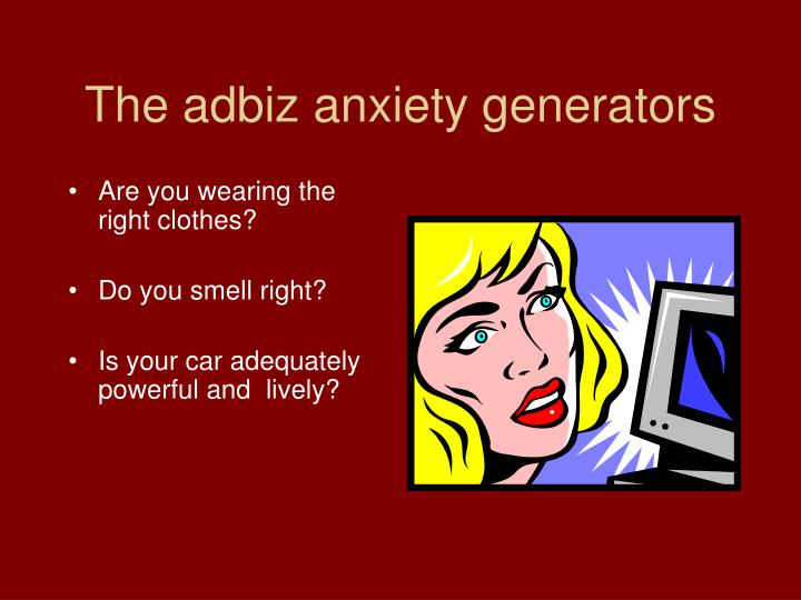 The adbiz anxiety generators