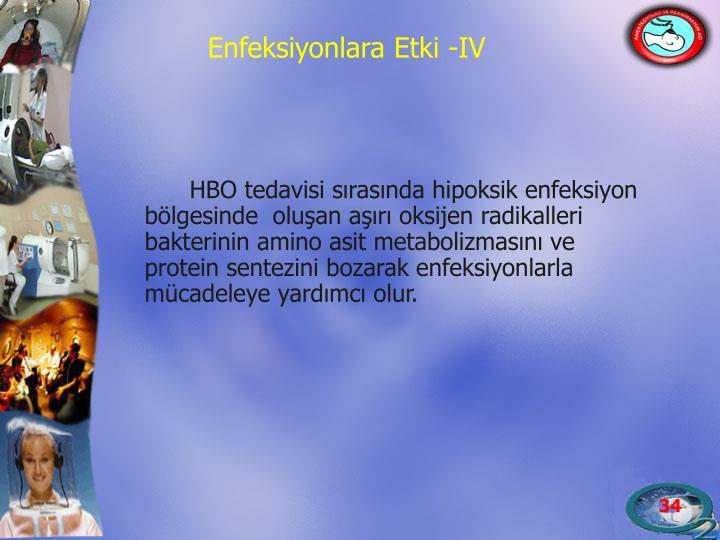 HBO tedavisi sırasında hipoksik enfeksiyon bölgesinde  oluşan aşırı oksijen radikalleri bakterinin amino asit metabolizmasını ve protein sentezini bozarak enfeksiyonlarla mücadeleye yardımcı olur.