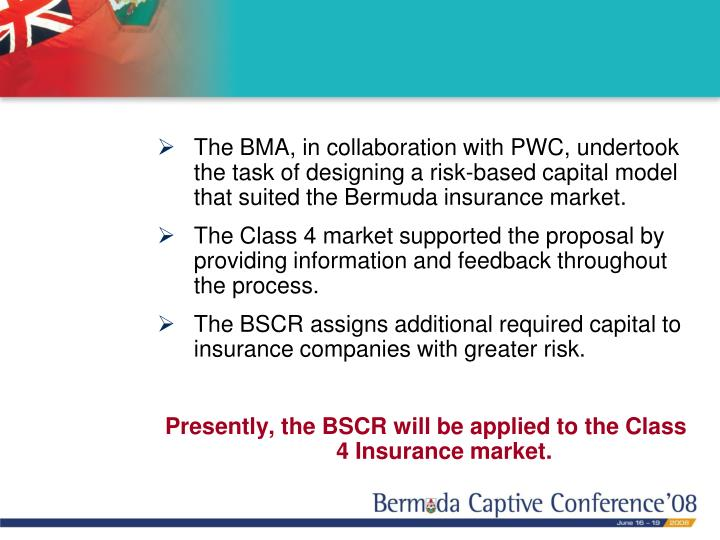 The BMA, in collaboration with PWC, undertook the task of designing a risk-based capital model that suited the Bermuda insurance market.