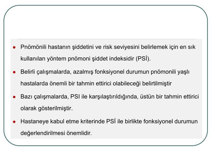 Pnmnili hastann iddetini ve risk seviyesini belirlemek iin en sk kullanlan yntem pnmoni iddet indeksidir (PS).