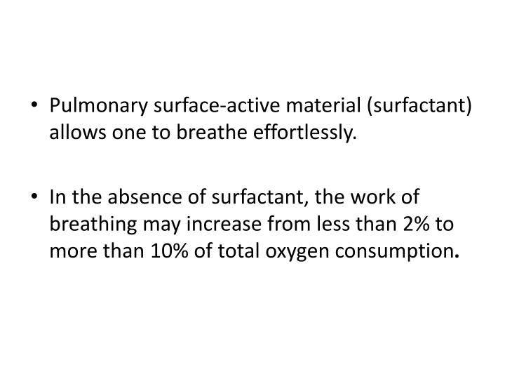 Pulmonary surface-active material (surfactant) allows one to breathe effortlessly.
