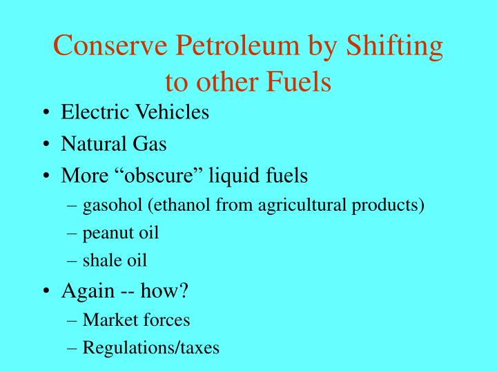 Conserve Petroleum by Shifting to other Fuels