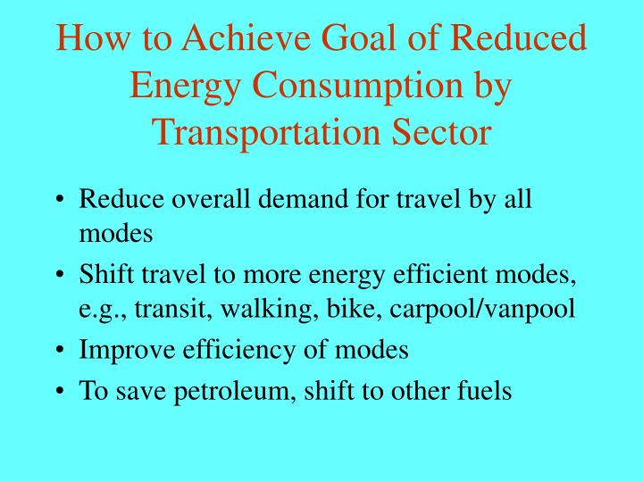 How to Achieve Goal of Reduced Energy Consumption by Transportation Sector