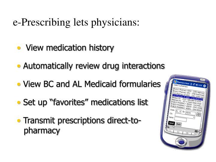 e-Prescribing lets physicians: